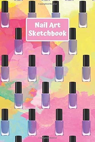 Nail Art Sketchbook: Design Journal with Templates for Nail Artists & Manicurists - For Practice or Inspiration,  Practice Sheet Journal for Nail Artists (100 Pages 6 x 9 ) -