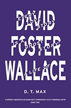 Every Love Story is a Ghost Story: A Life of David Foster Wallace von [Max, D.T.]