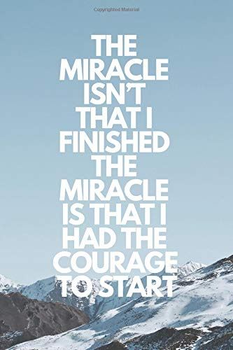 miracle isn't that I finished. The miracle is that I had the courage to start: Runner Journal Book Ruled Lined Page Paper Fitness Record Note Pad ... Paperback) Running Notebook (Training Look)