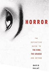 J-Horror: The Definitive Guide to The Ring, The Grudge and Beyond by David Kalat (2007-02-27)