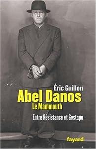 Abel Danos, dit 'le Mammouth' : Entre Résistance et Gestapo par Eric Guillon
