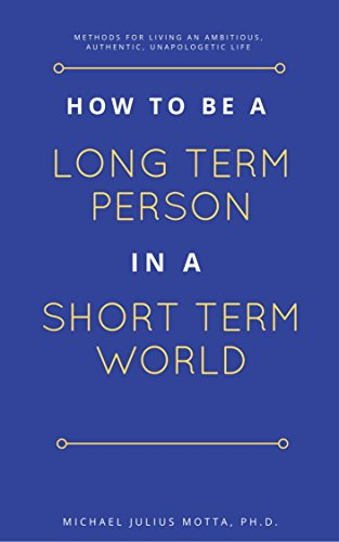 how-to-be-a-long-term-person-in-a-short-term-world-achieve-goals-increase-your-productivity-and-live