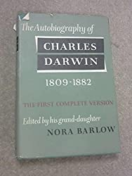 The Autobiography of Charles Darwin 1809 - 1882 with Original Omissions Restored Edited with Appendix and Notes By His Grandaughter