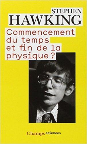 Commencement du temps et fin de la physique ? de Stephen Hawking ,Alain Bouquet (Préface),Catherine Chevalley (Traduction) ( 7 mai 2011 )