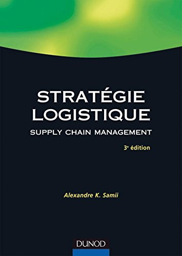 Stratgie logistique - Supply chain management : Fondements - Mthodes - Applications