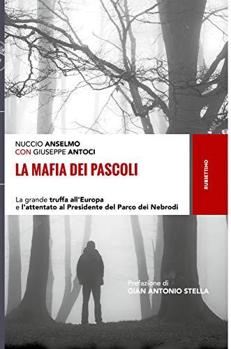 La mafia dei pascoli: La grande truffa all'Europa e l'attentato al Presidente del Parco dei Nebrodi