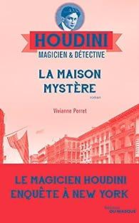 Houdini magicien et détective, tome 4 : La maison mystère par Vivianne Perret