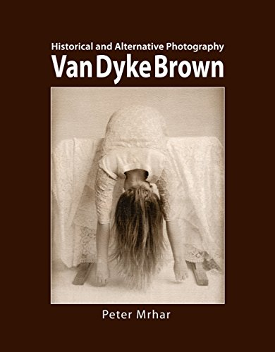 Van Dyke Brown: Historical and Alternative Photography (English Edition)
