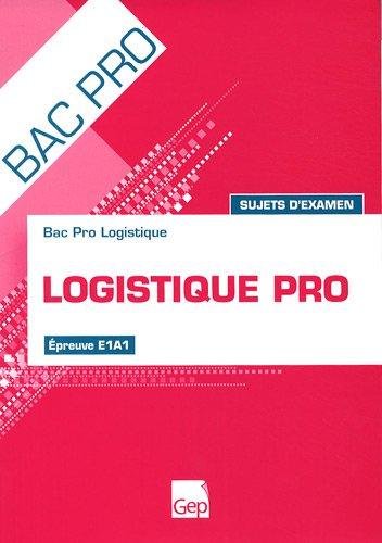Logistique pro : Sujets d'examen épreuve E1A1 par Valérie Houel