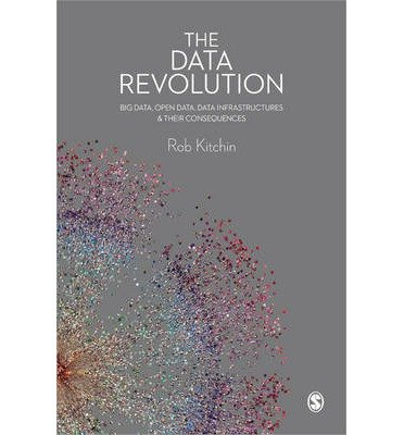 [(The Data Revolution: Big Data, Open Data, Data Infrastructures and Their Consequences)] [Author: Rob Kitchin] published on (August, 2014)