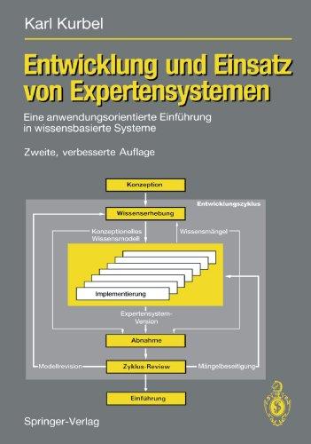Entwicklung und Einsatz von Expertensystemen: Eine anwendungsorientierte Einführung in wissensbasierte Systeme (German Edition)