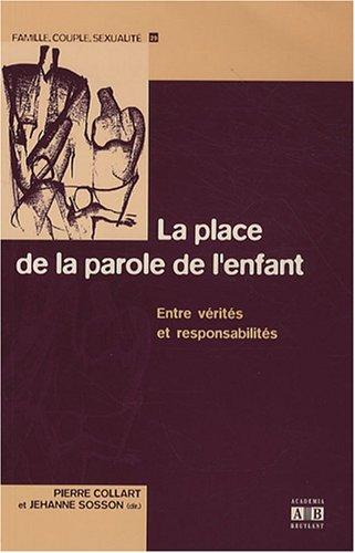 La place de la parole de l'enfant : Entre vérités et responsabilités par Pierre Collart, Jehanne Sosson, Collectif