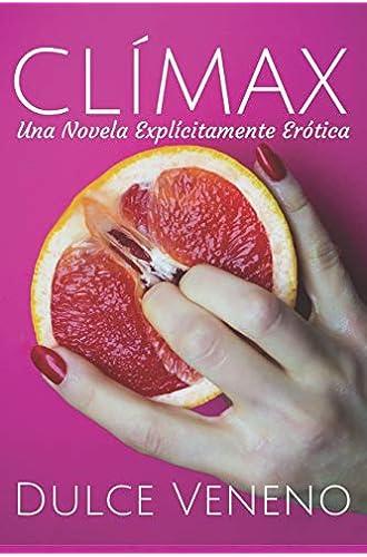 Descargar gratis Clímax: Una Novela Explícitamente Erótica de Dulce Veneno
