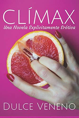Clímax: Una Novela Explícitamente Erótica (Sombras De 50 Las Grey)