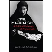 Civil Imagination: A Political Ontology of Photography.
