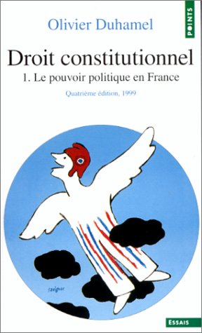 Droit constitutionnel. Tome I. Le Pouvoir politique en France