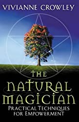 The Natural Magician: Practical Techniques for Empowerment