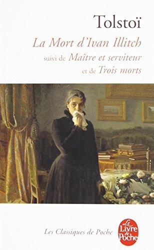 La Mort d'Ivan Illitch, suivi de Maître et serviteur et de Trois morts par Léon Tolstoï