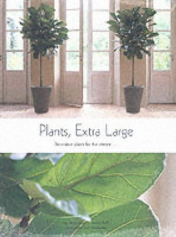Plants, Extra Large: Decorative Plants for the Interior
