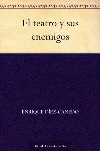 El teatro y sus enemigos por Enrique Díez-Canedo