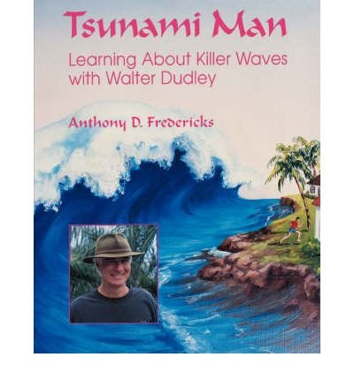 [( Tsunami Man: Learning About Killer Waves with Walter Dudley * * )] [by: Anthony D. Fredericks] [Apr-2002]