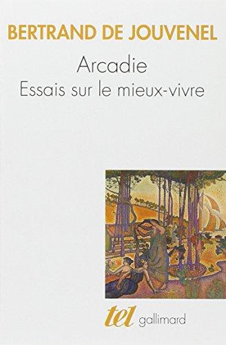 Arcadie : Essais sur le mieux-vivre