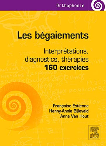 Les bégaiements: Interprétations, diagnostics, thérapies - 160 exercices par Françoise Estienne