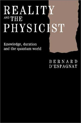 Reality and the Physicist: Knowledge, Duration and the Quantum World por Bernard D'Espagnat