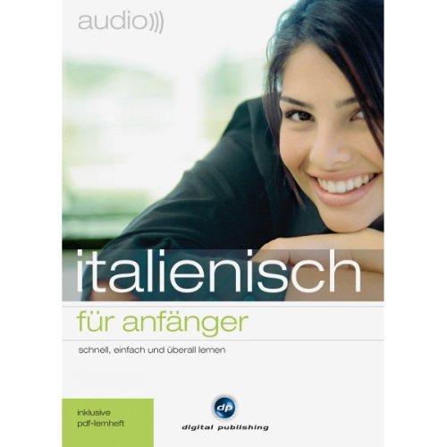Audio Italienisch für Anfänger: Schnell und unkompliziert Audio Italienisch lernen