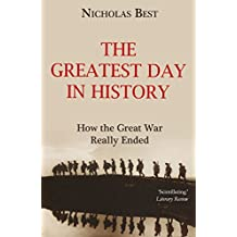 The Greatest Day in History: How the Great War Really Ended (English Edition)