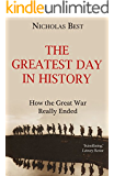 The Greatest Day in History: How the Great War Really Ended