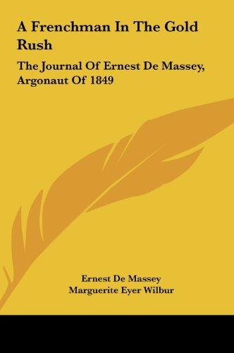 A   Frenchman in the Gold Rush a Frenchman in the Gold Rush: The Journal of Ernest de Massey, Argonaut of 1849 the Journal of Ernest de Massey, Argona