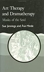 Art Therapy and Dramatherapy: Masks of the Soul (Art therapies) by Sue Jennings (1992-12-01)