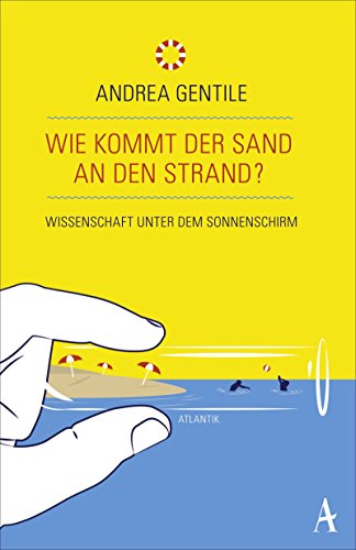 Wie kommt der Sand an den Strand?: Wissenschaft unter dem Sonnenschirm von Andrea Gentile (15. April 2015) Taschenbuch
