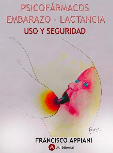 PSICOFÁRMACOS. EMBARAZO - LACTANCIA. USO Y SEGURIDAD por Francisco Jose Appiani