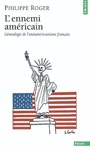 L'Ennemi américain. Généalogie de l'antiaméricanisme français par Philippe Roger