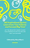 365 Inspirational Quotes - Learn from Your Failures and Succeed BIG: Let the Brightest Minds Change Your Perspective on Failure and Help You Succeed (English Edition)