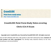 CramSLIDE Point Form Study Notes covering  Citrix CCA-N Exam (English Edition)