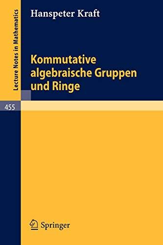 Kommutative algebraische Gruppen und Ringe (Lecture Notes in Mathematics, Band 455)