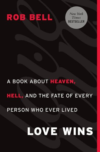 Love Wins: A Book About Heaven, Hell, and the Fate of Every Person Who Ever Lived (English Edition) (Rob Bell Kindle)