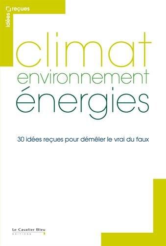 Climat, environnement, énergies : 30 idées reçues pour démêler le vrai du faux par Vazken Andréassian