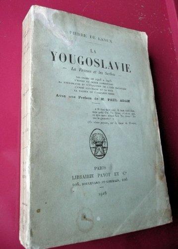 La yougoslavie, le France et les serbes, payot 1916