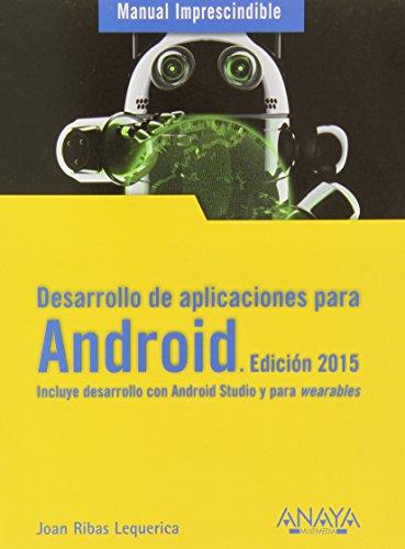 Desarrollo de aplicaciones para Android 2015 / Android Application Development (Manual Imprescindible / Essential Manual) por Joan Ribas Lequerica