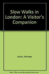 Slow Walks in London: A Visitor's Companion by Michael Leitch (1992-06-01)