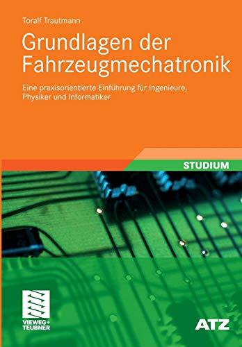 Grundlagen der Fahrzeugmechatronik: Eine Praxisorientierte Einführung für Ingenieure, Physiker und Informatiker (ATZ/MTZ-Fachbuch) (German Edition)