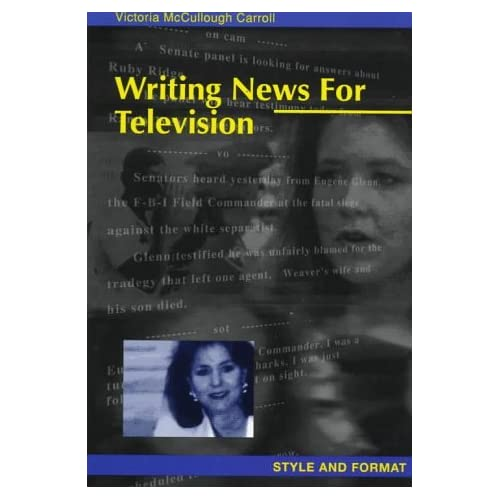 Writing News for Television: Style and Format by Victoria McCullough Carroll (1997-11-01)