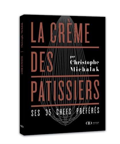 La Crème des pâtissiers - Ses 35 chefs préférés
