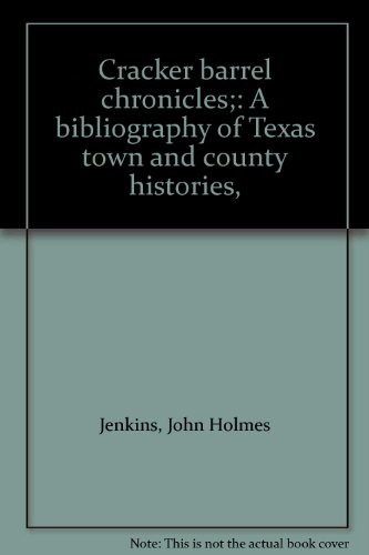 cracker-barrel-chronicles-a-bibliography-of-texas-town-and-county-histories