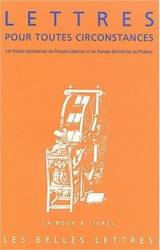 Lettres pour toutes circonstances: Les traités épistolaires du Pseudo-Libanios et du Pseudo-Démétrios de Phalère