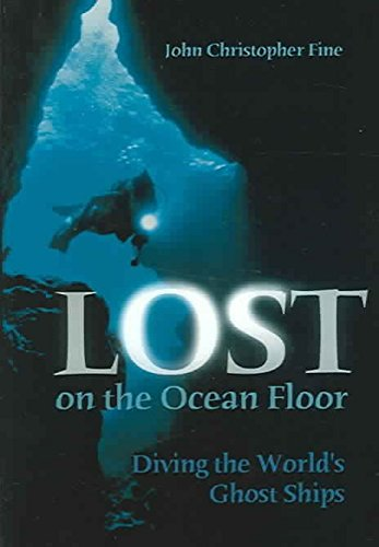 [(Lost on the Ocean Floor : Diving the World's Ghost Ships)] [By (author) John Christopher Fine] published on (November, 2004)